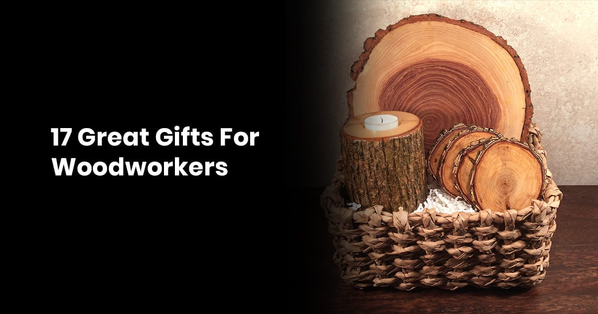 17 Great Gifts For Woodworkers