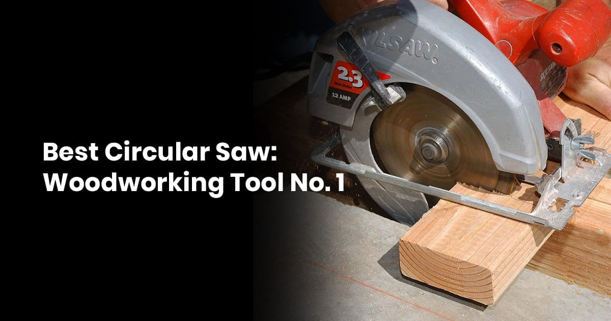 Best Circular Saw - Woodworking Tool No. 1