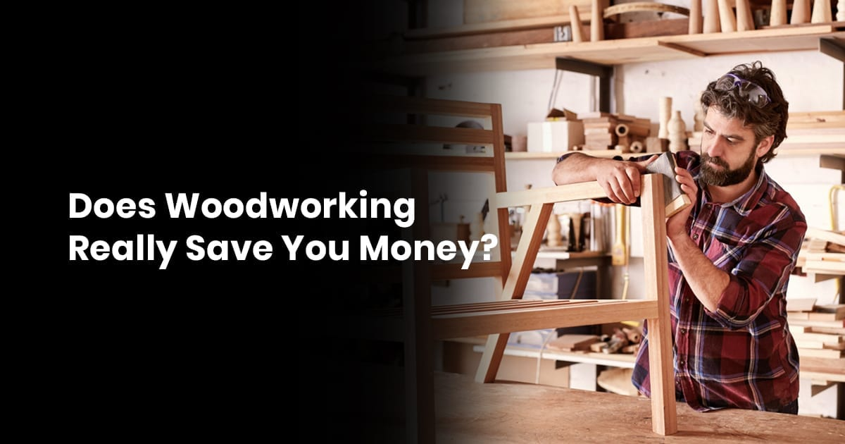 Does Woodworking Really Save You Money